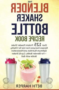 The Blender Shaker Bottle Recipe Book: Over 125 Protein Powd