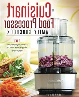 My Cuisinart Food Processor Family Cookbook: 101 Astoundingl