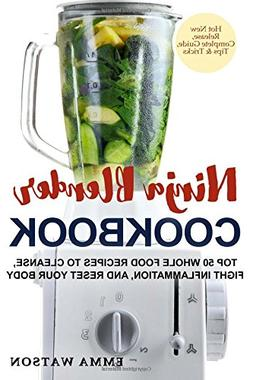 Ninja Blender Cookbook: Top 50 Whole Food Recipes to Cleanse