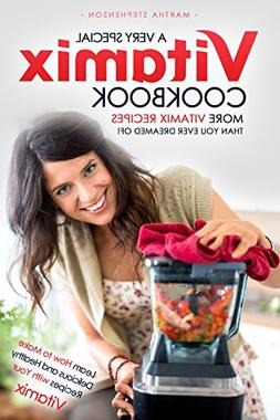 A Very Special Vitamix Cookbook: Learn How to Make Delicious
